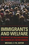 Immigrants and Welfare: The Impact of Welfare Reform on Americas Newcomers