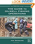 The Guide to Oilwell Fishing Operatio...