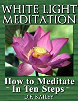White Light Meditation / How to Meditate ~ in Ten Steps ~