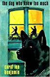 The Dog Who Knew Too Much (Rachel Alexander & Dash Mysteries) (0802733123) by Benjamin, Carol Lea