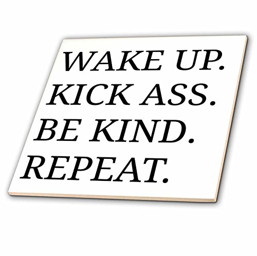 3dRose Wake Up Kick Ass Be Kind Repeat black Letters on White Background - Ceramic Tile, 6-Inch (ct_201904_2)