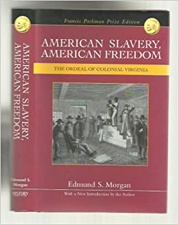 the ordeal of colonial virginia essay Draft julie richter  of others for their own profit as edmund s morgan details in american slavery, american freedom: the ordeal of colonial virginia those who .