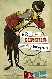Life is a Circus Run by a Platypus