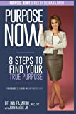 8 Steps To Find Your True Purpose: Your Guide To Living An Empowered Life (Purpose Now) (Volume 1)