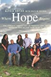 Where Hope Begins: One Family&#39;s Journey Out of Tragedy-and the Reporter Who Helped Them Make It