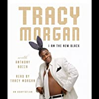 I Am the New Black (       ABRIDGED) by Tracy Morgan Narrated by Tracy Morgan