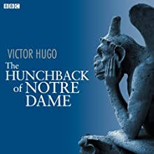 The Hunchback of Notre Dame (Dramatised)  by Victor Hugo Narrated by David Bower, Full Cast