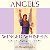 Angels: Winged Whispers: True Stories from Angel Experts Around the World ~ Sophia Fairchild