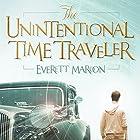 The Unintentional Time Traveler Hörbuch von Everett Maroon Gesprochen von: Josiah John Bildner