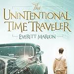 The Unintentional Time Traveler   Everett Maroon