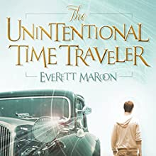 The Unintentional Time Traveler Audiobook by Everett Maroon Narrated by Josiah John Bildner