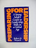 Preparing for Leadership: A Young Adult's Guide to Leadership Skills in a Global Age