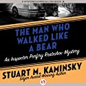 The Man Who Walked Like a Bear Audiobook by Stuart M. Kaminsky Narrated by John McLain