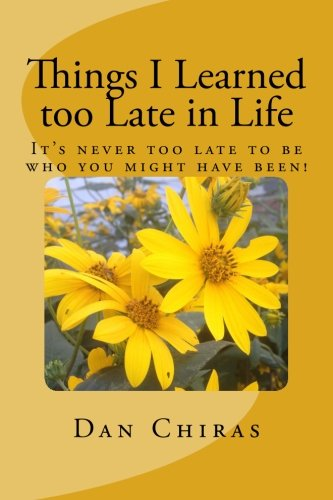 Things I Learned too Late in Life: It's Never too Late to be Who you Might Have Been!