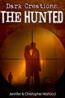 Dark Creations: The Hunted (Part 4)