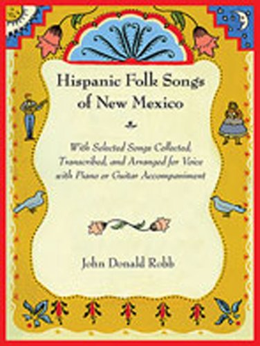 Hispanic Folk Songs of New Mexico: With Selected Songs Collected, Transcribed, and Arranged for Voice with Piano or Guitar Accompaniment