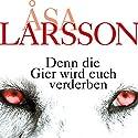 Denn die Gier wird euch verderben Hörbuch von Åsa Larsson Gesprochen von: Victoria Sturm
