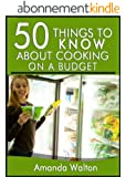 50 Things to Know about Cooking on a Budget: Eating Healthy and Delicious Meals without Spending Too Much Money (English Edition)