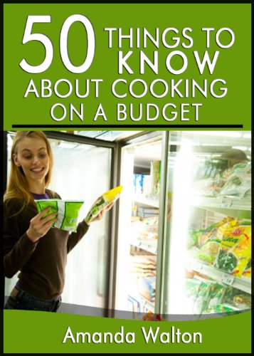 50 Things to Know about Cooking on a Budget: Eating Healthy and Delicious Meals without Spending Too Much Money by Amanda Walton, 50 Things To Know