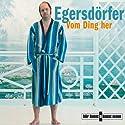Vom Ding her Hörspiel von Matthias Egersdörfer Gesprochen von: Matthias Egersdörfer