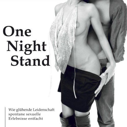 One Night Stand. CD . Wie glühende Leidenschaft spontane sexuelle Erlebnisse entfacht