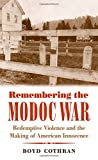 """Boyd Cothran, """"Remembering the Modoc War: Redemptive Violence and the Making of American Innocence"""" (UNC Press, 2014)"""