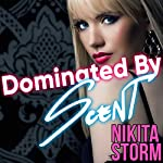 Dominated by Her Scent   Nikita Storm