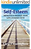 Self-Esteem: Improve & Change Your Life Journey Now