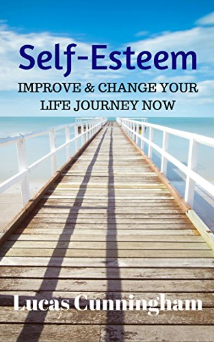 Book: Self-Esteem - Improve & Change Your Life Journey Now by Lucas Cunningham