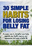 Weight Loss:  30 Simple Habits for Losing Belly Fat: An easier way to strengthen your body, upgrade your health, improve your appearance and enjoy a better life.