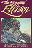 The Essential Ellison : A 50 Year Retrospective (1883398606) by Ellison, Harlan