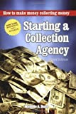 Starting a Collection Agency, How to make money collecting money Third Edition 3rd by Michelle Dunn (2008) Perfect Paperback