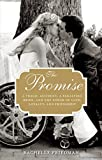 The Promise: A Tragic Accident, a Paralyzed Bride, and the Power of Love, Loyalty, and Friendship