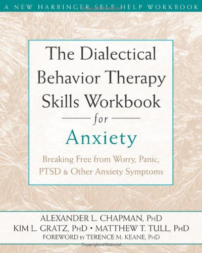 The Dialectical Behavior Therapy Skills Workbook for Anxiety: Breaking Free from Worry, Panic, PTSD, and Other Anxiety Symptoms Paperback by Alexander L. Chapman PhD RPsych (Author), Kim L. Gratz PhD (Author), Matthew Tull PhD  (Author)