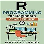 R Programming for Beginners: For Data Science: Crash Course | Martin Laredo