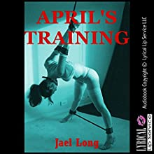 April's Training: A Rough Tale of BDSM Slave Training (       UNABRIDGED) by Jael Long Narrated by Jennifer Saucedo
