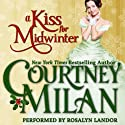 A Kiss for Midwinter (       UNABRIDGED) by Courtney Milan Narrated by Rosalyn Landor