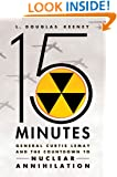 15 Minutes: General Curtis LeMay and the Countdown to Nuclear Annihilation