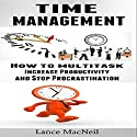 Time Management: How to Multitask, Increase Productivity, and Stop Procrastination (       UNABRIDGED) by Lance MacNeil Narrated by Craig Beck