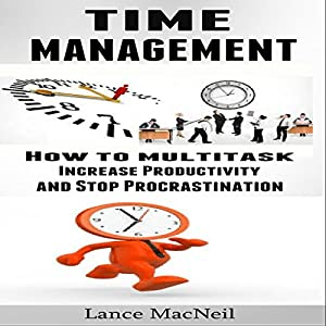 Time Management: How to Multitask, Increase Productivity, and Stop Procrastination Audiobook