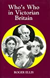 """Who's Who in Victorian Britain (Who's Who in British History)"" av Roger Ellis"