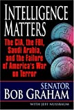 Intelligence Matters: The CIA, the FBI, Saudi Arabia, and the Failure of America\'s War on Terror by Bob Graham