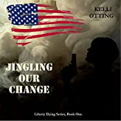Jingling Our Change: Liberty Dying Series, Book 1 | [Kelli Otting]