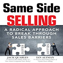 Same Side Selling: A Radical Approach to Break Through Sales Barriers (       UNABRIDGED) by Ian Altman, Jack Quarles Narrated by Ian Altman, Jack Quarles
