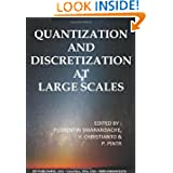 Quantization and Discretization at Large Scales