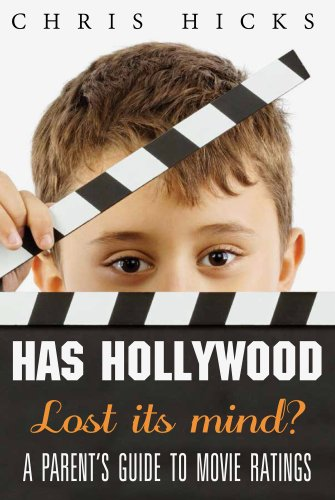 Has Hollywood Lost Its Mind?: A Parent's Guide to Movie Ratings