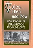 Tales, Then and Now: More Folktales As Literary Fictions for Young Adults