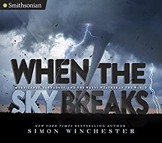 Book Cover: When the Sky Breaks: Hurricanes, Tornadoes, and the Worst Weather in the World