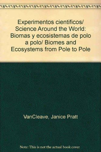 Experimentos cientificos/ Science Around the World: Biomas y ecosistemas de polo a polo/ Biomes and Ecosystems from Pole