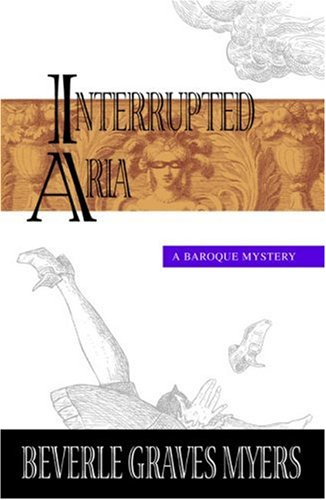 Interrupted Aria (Baroque Mystery), Beverle Graves Myers